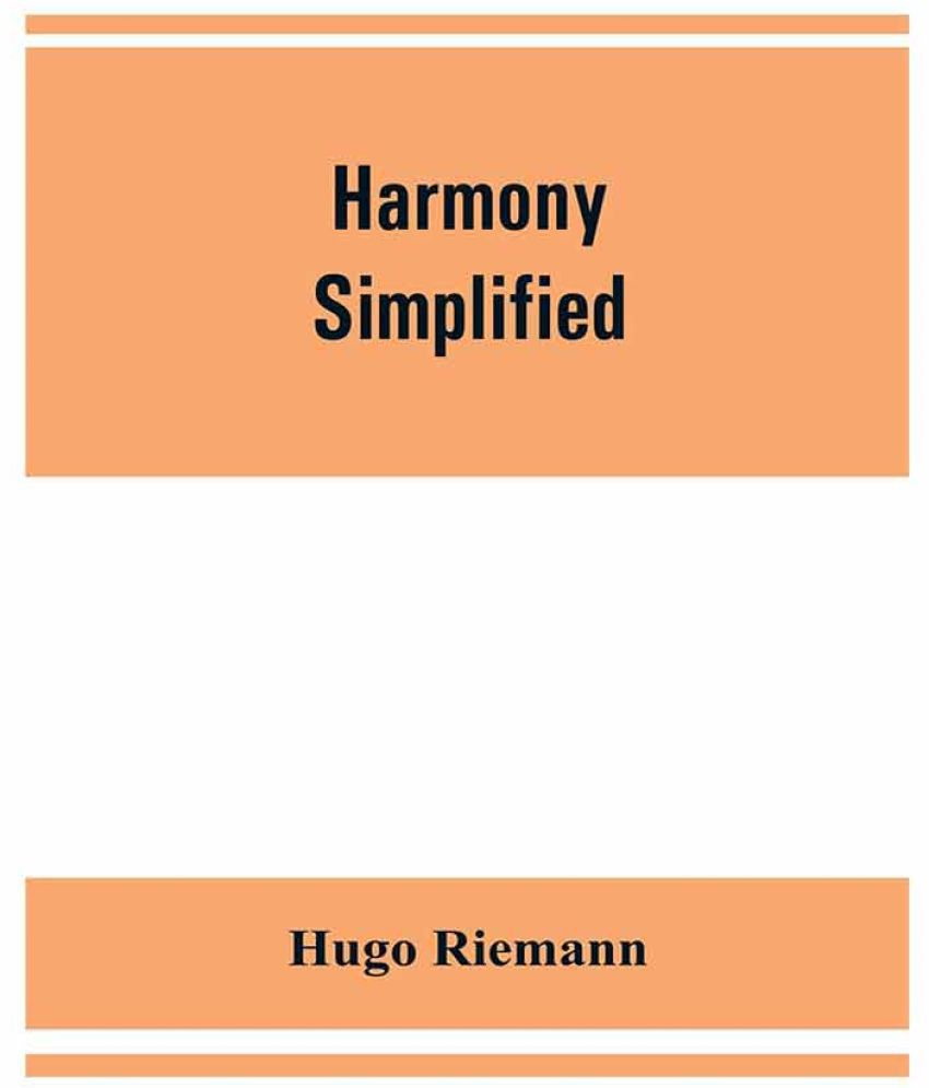 Harmony simplified : or, The theory of the tonal functions ...