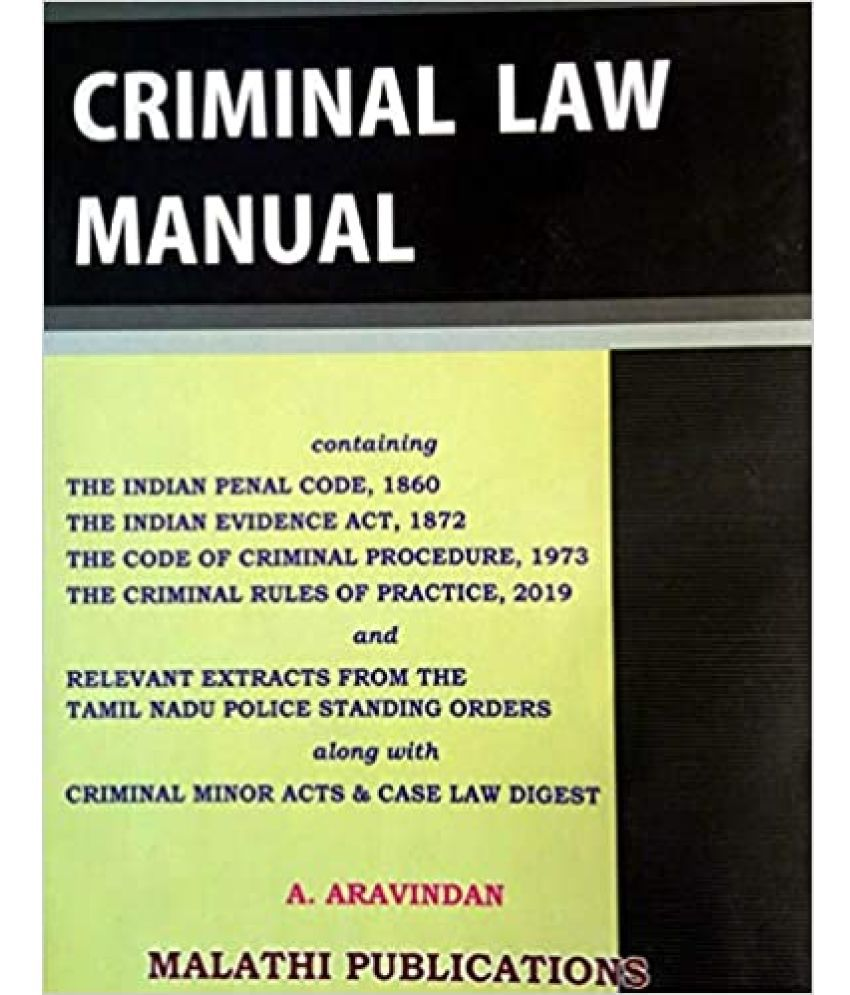 CRIMINAL LAW MANUAL (Latest 2020) - Containing IPC, IEA, CrPC, Criminal Rules of Practice 2019 and Relevant extracts from the TN Police Standing Orders With Criminal Minor Acts and Case Laws